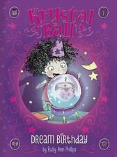 Krystal Ball: Dream Birthday by Ruby Ann Phillips (2014, Paperback)