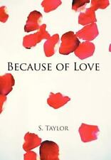 Because of Love by S. Taylor (2013, Hardcover)