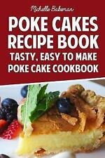 Poke Cakes Recipe Book : Tasty, Easy to Make Poke Cake Cookbook by Michelle...