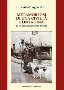Metamorfosi di una civiltà contadina. Le colline della Romagna-Toscana