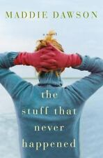 The Stuff That Never Happened : A Novel by Maddie Dawson (2010, Hardcover)