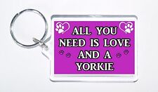 All You Need Is Love and a Yorkie, Ideal Gift, Keyring For Dog Lovers