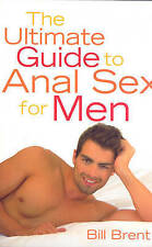 NEW The Ultimate Guide to Anal Sex for Men by Bill Brent