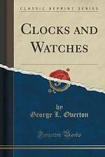Clocks and Watches (Classic Reprint) by George L Overton (Paperback /...