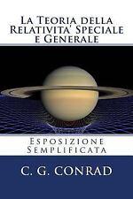 La Teoria Della Relativita' Speciale e Generale : Esposizione Semplificata by...