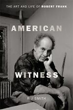 American Witness : The Art and Life of Robert Frank by R. J. Smith (2017,...
