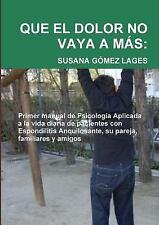 Que el Dolor No Vaya a Mas : Primer Manual de Psicologia Aplicada a la Vida...