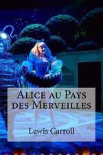 Alice Au Pays des Merveilles: By Carroll, Lewis Edibooks