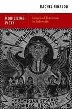 Mobilizing Piety: Islam and Feminism in Indonesia by Rinaldo, Rachel