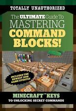 The Ultimate Guide to Mastering Command Blocks!: Minecraft Keys to Unlocking Sec
