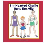 Big-Hearted Charlie Runs The Mile Paperback By Krista Keating-Joseph