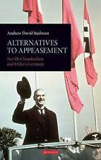 Alternatives to Appeasement: Neville Chamberlain and Hitler's Germany by Andrew