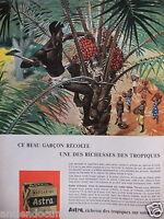 PUBLICITÉ 1958 ASTRA RICHESSE DES TROPIQUES CE BEAU GARÇON RÉCOLTE - ADVERTISING
