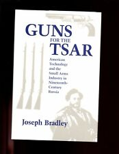 GUNS FOR THE TSAR -  the small arms industry in 19th cent Russia, Bradley, HBdj