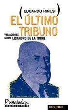 El Ultimo Tribuno : Variaciones Sobre Lisandro de la Torre by Eduardo Rinesi...