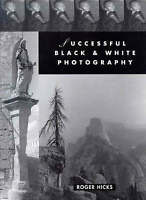 Successful Black-and-white Photography: A Practical Handbook by Hicks, Roger, Pa