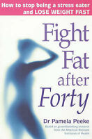 Fight Fat After Forty: How to Stop Being a Stress Eater and Lose Weight Fast, Pa