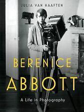 Berenice Abbott : A Life in Photography by Julia Van Haaften   2018   Paperback