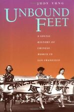 Unbound Feet: A Social History of Chinese Women in San Francisco by Judy Yung