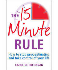 The 15 Minute Rule: How to stop procrastinating and take charge of your life