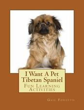 I Want a Pet Tibetan Spaniel : Fun Learning Activities by Gail Forsyth (2014,.