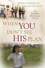 When You Don't See His Plan : The Nadine Hennesey Story by Rebecca Baker and...