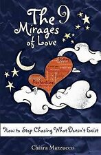 The 9 Mirages of Love: How to Stop Chasing What Doesn't Exist by Chiara Mazzucco