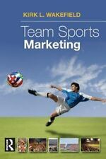 Team Sports Marketing by Kirk L. Wakefield (2007, Paperback)