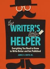 The Writer's Little Helper: Everything You Need to Know to Write Better and Get
