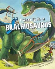 I Want to Be a Brachiosaurus (Hardcover) by Thomas Kingsley Troupe