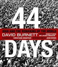 44 Days: Iran and the Remaking of the World by David Burnett (Hardback, 2009)