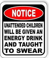 UNATTENDED CHILDREN WILL BE GIVEN AN ENERGY DRINK SWEAR Aluminum Composite Sign