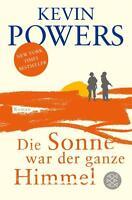 Powers, Kevin - Die Sonne war der ganze Himmel: Roman