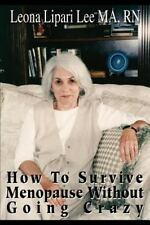 How to Survive Menopause Without Going Crazy by Leona Lee (2001, Paperback)