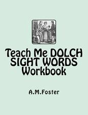 Teach Me Dolch Sight Words Workbook by A. M. Foster (2012, Paperback)
