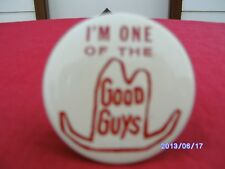 "VINTAGE: "" I'M ONE OF THE GOOD GUYS""  21/2 "" ROUND PIN."