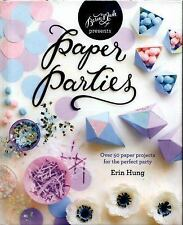 Paper Parties: Over 50 Paper Projects for the Perfect Party by Erin Hung (2017)…