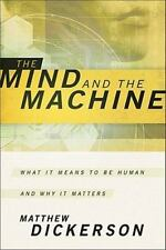 Mind and the Machine, The: What It Means to Be Human and Why It Matters by Dick