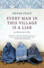 Every Man in This Village is a Liar: An Education in War by Megan Stack (Paperba