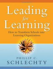 Leading for Learning: How to Transform Schools into Learning Organizations by Sc