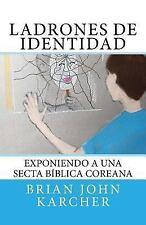 Ladrones de Identidad : Exponiendo a una Secta Biblica Coreana by Brian...