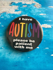 Autism Badge - Please be patient - Autistic - 58mm Badge - Safety Pin back