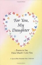For You, My Daughter: Poems That Say How Much I Lo