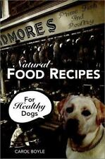Natural Food Recipes for Healthy Dogs by Boyle, Carol