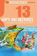 Small Group Solutions for Kids: 13 Very Big Mistakes and What God Did about...