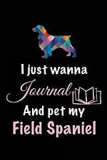I Just Wanna Journal and Pet My Field Spaniel : Dog Books for Adults, 6 X 9,.