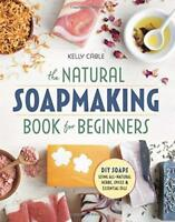 The Natural Soap Making Book for Beginners: Do-It-Yourself Soaps Using Herbs