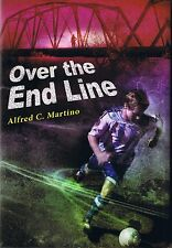 Over The End Line - Signed By Author, Alfred C. Martino - NEW - FREE SHIPPING