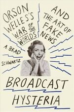 Broadcast Hysteria : Orson Welles's War of the Worlds and the Art of Fake New...