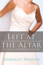 Left at the Altar: My Story of Hope and Healing for Every Woman Who Has Felt the
